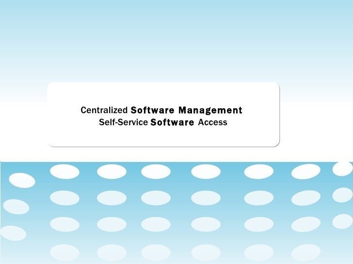 Centralized   Software Management   Self-Service   Software  Access
