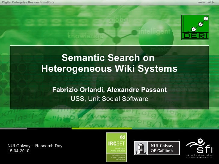 Semantic Search on  Heterogeneous Wiki Systems Fabrizio Orlandi, Alexandre Passant USS, Unit Social Software NUI Galway – ...