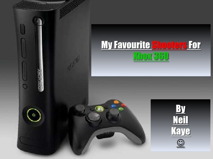 My Favourite Shooters For Xbox 360<br />By <br />Neil <br />Kaye <br /><br />