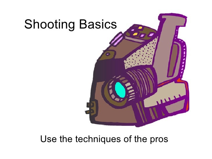 Use the techniques of the pros Shooting Basics