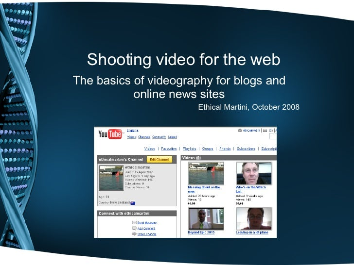 Shooting video for the web The basics of videography for blogs and online news sites Ethical Martini, October 2008