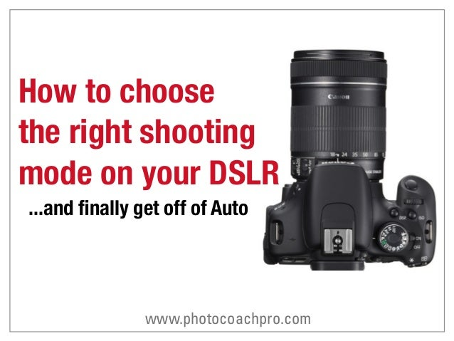 How to choosethe right shootingmode on your DSLR...and finally get off of Autowww.photocoachpro.com