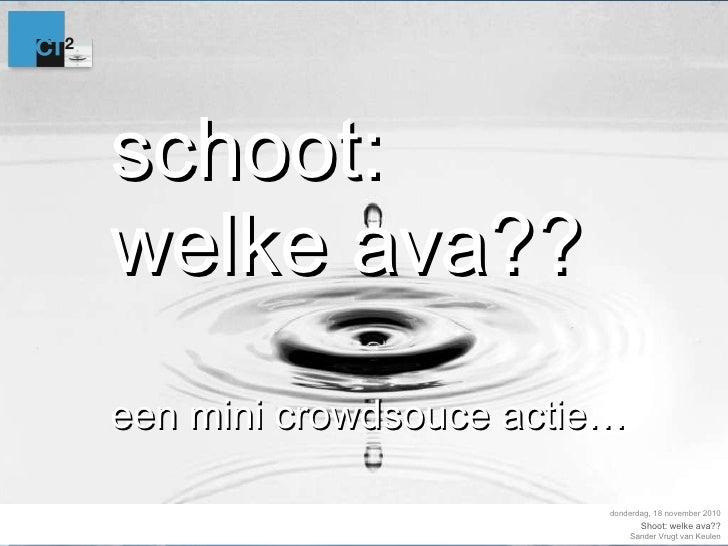 schoot: welke ava?? een mini crowdsouce actie… donderdag, 18 november 2010 Shoot: welke ava??