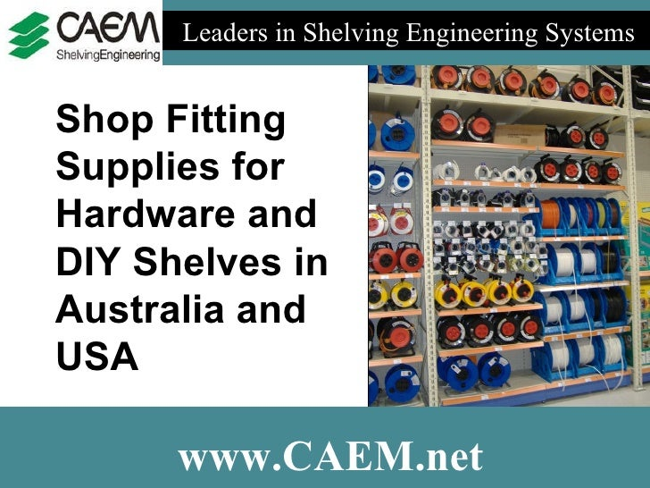 Leaders in Shelving Engineering Systems  www.CAEM.net Shop Fitting Supplies for Hardware and DIY Shelves in Australia and ...