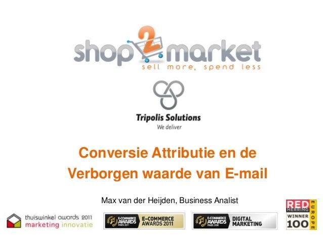 Conversie Attributie en deVerborgen waarde van E-mail    Max van der Heijden, Business Analist