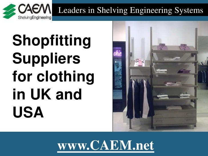 Leaders in Shelving Engineering Systems   Shopfitting Suppliers for clothing in UK and USA        www.CAEM.net
