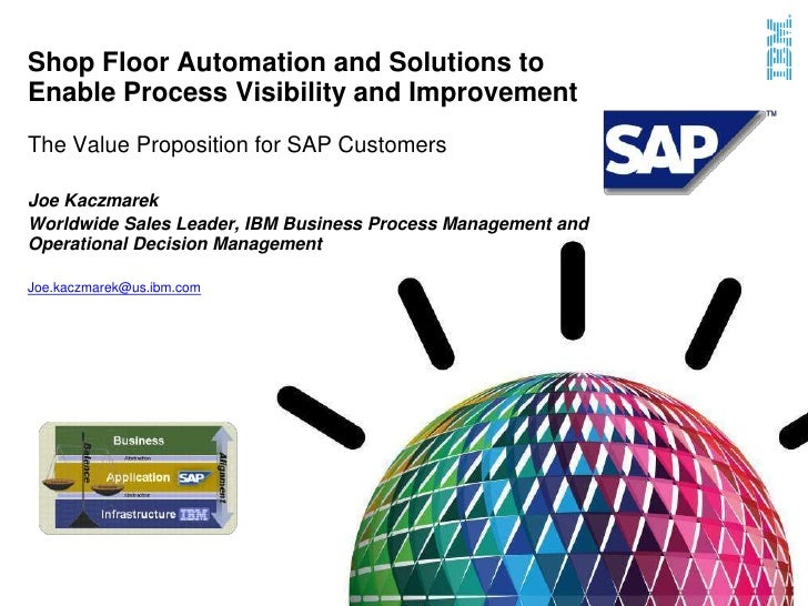 Shop Floor Automation and Solutions toEnable Process Visibility and ImprovementThe Value Proposition for SAP CustomersJoe ...