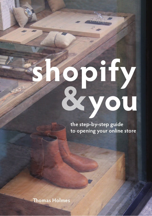 shopify  & you         the step-by-step guide                to opening your online storeThomas Holmes