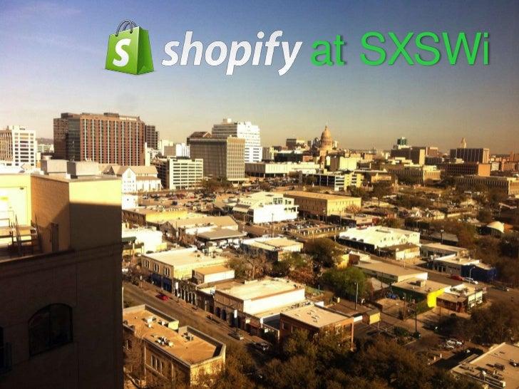 Shopify at SXSWi 2011
