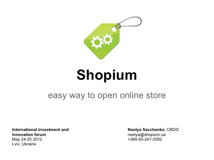 Shopium                 easy way to open online storeInternational investment and        Nastya Savchenko, CBDOinnovation ...