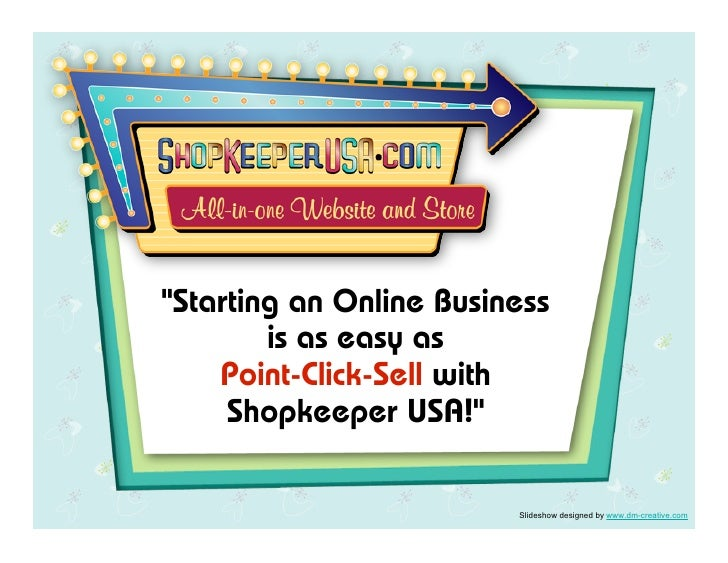 """Starting an Online Business         is as easy as     Point-Click-Sell with      Shopkeeper USA!""                        ..."