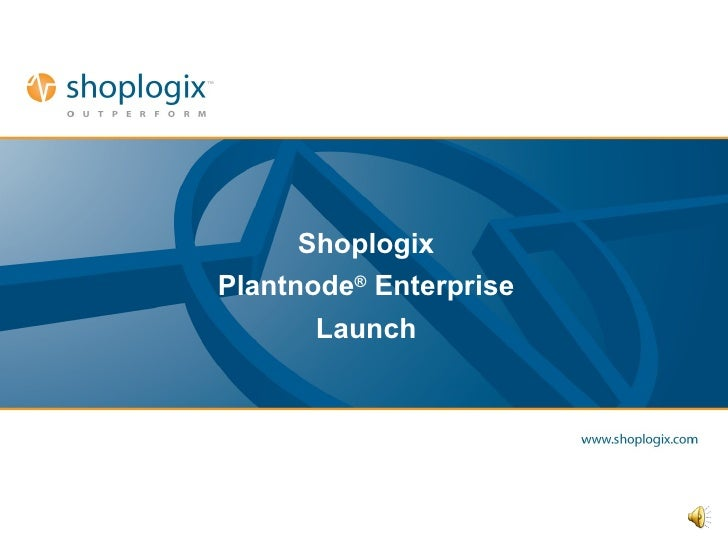 Shoplogix Plantnode ®  Enterprise Launch