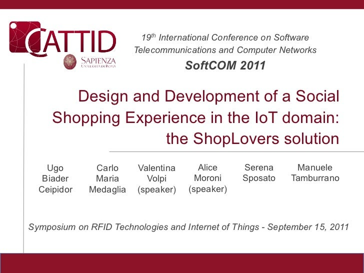 SoftCOM 2011 - Design and Development of a Social Shopping Experience in the IoT domain: the ShopLovers solution