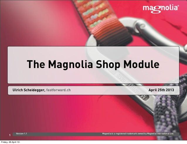 April 25th 2013Ulrich Scheidegger, fastforward.chVersion 1.1 Magnolia is a registered trademark owned by Magnolia Internat...