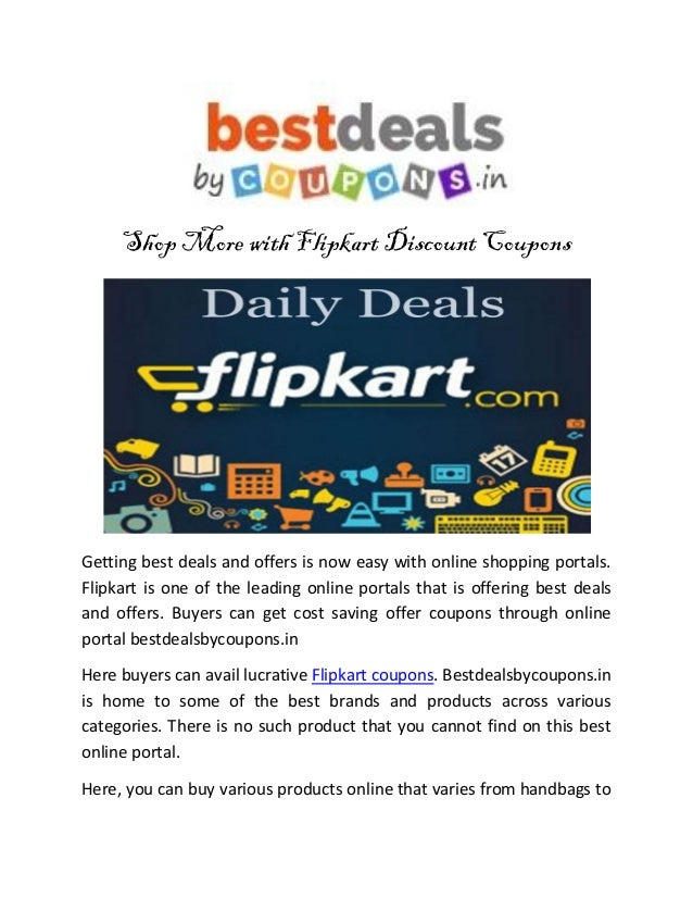 Grab verified Flipkart coupons and promo code here. Get Flipkart discount code to avail upto 90% Off on clothing, mobile, electronics, bags, wallets & belts, kitchen & dining. Get the best Flipkart deals with the help of their hotness and our user recommendations on DesiDime. You can also get trending Flipkart .