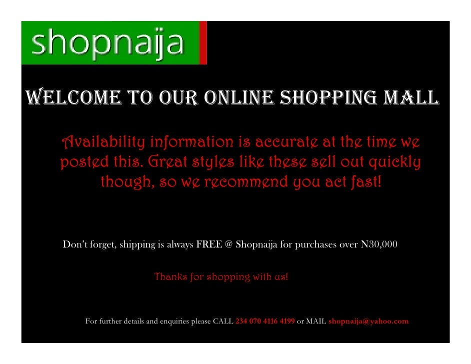 WELCOME TO OUR ONLINE SHOPPING MALL   Availability information is accurate at the time we   posted this. Great styles like...