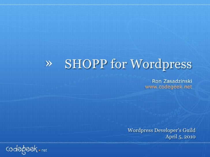 SHOPP for Wordpress<br />Wordpress Developer's Guild<br />April 5, 2010<br />