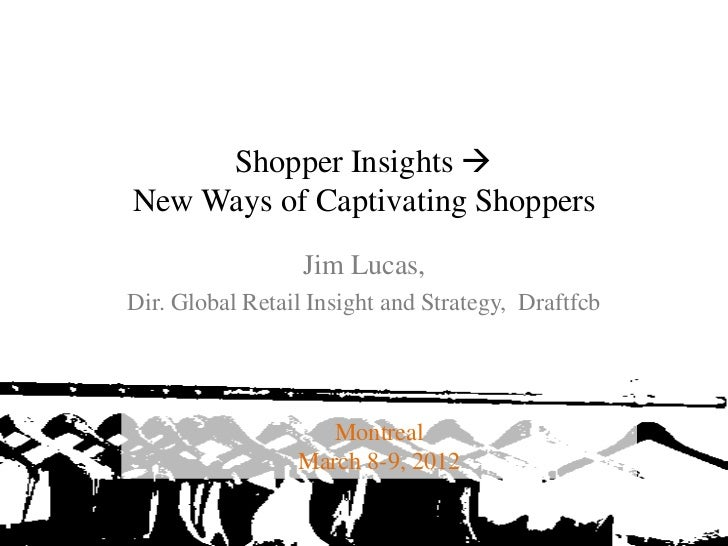 Shopper Insights             New Ways of Captivating Shoppers                              Jim Lucas,            Dir. Glo...