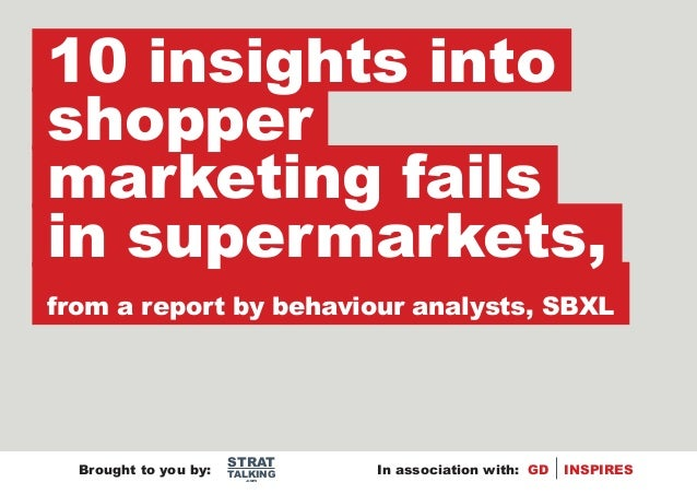 Brought to you by:.comSTRATTALKING In association with: GD INSPIRES10 insights intoshoppermarketing failsin supermarkets,f...