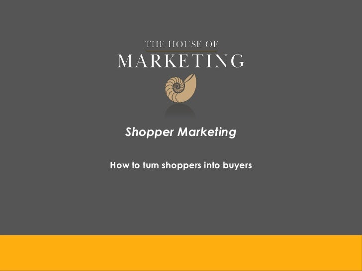 Shopper MarketingHow to turn shoppers into buyers