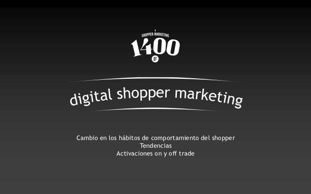 Cambio en los hábitos de comportamiento del shopper                     Tendencias             Activaciones on y off trade