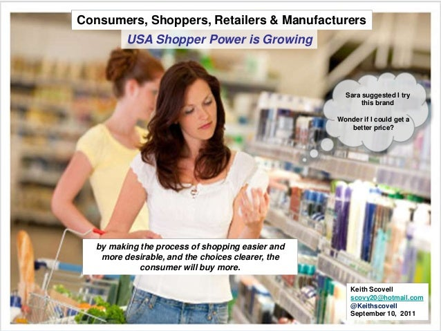 Keith Scovell scovy20@hotmail.com @Keithscovell September 10, 2011 Consumers, Shoppers, Retailers & Manufacturers by makin...