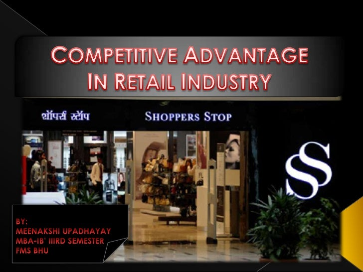 COMPETITIVE ADVANTAGE <br />IN RETAIL INDUSTRY<br />BY: <br />MEENAKSHI UPADHAYAY<br />MBA-IB' IIIRD SEMESTER<br />FMS BHU...