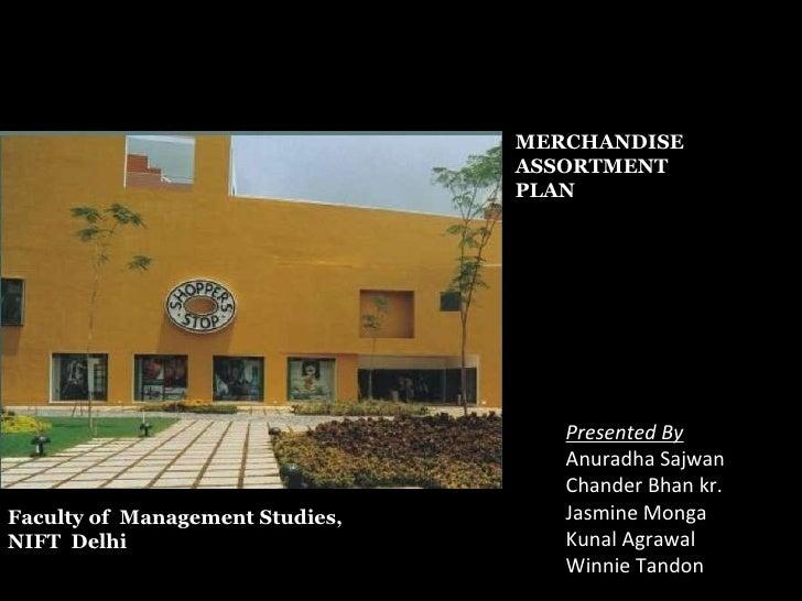 MERCHANDISE  ASSORTMENT  PLAN Presented By Anuradha Sajwan Chander Bhan kr. Jasmine Monga Kunal Agrawal Winnie Tandon Facu...