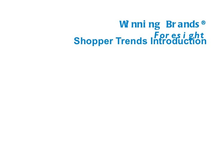 W nni ng Br ands ®          i                F or es i g htShopper Trends Introduction