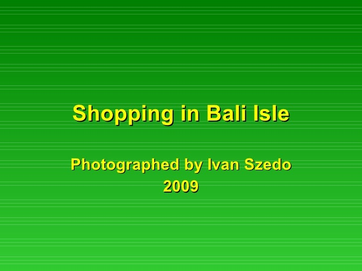 Shopping in Bali Isle Photographed by Ivan Szedo 2009