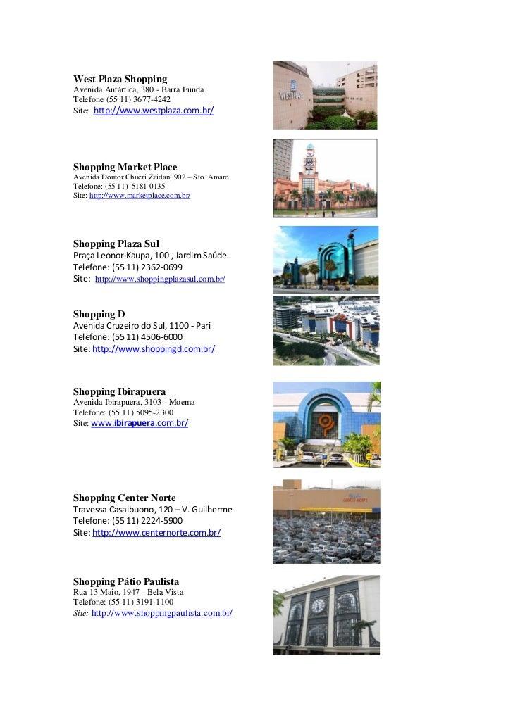 West Plaza ShoppingAvenida Antártica, 380 - Barra FundaTelefone (55 11) 3677-4242Site: http://www.westplaza.com.br/Shoppin...