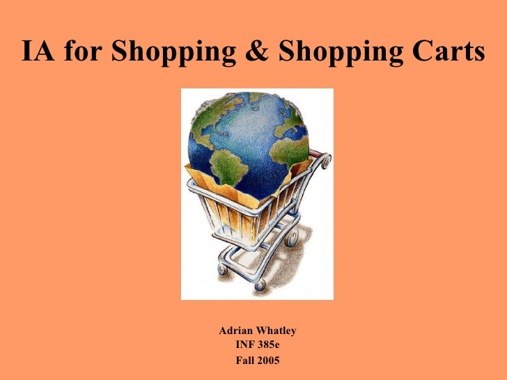 IA for Shopping & Shopping Carts             Adrian Whatley                INF 385e               Fall 2005