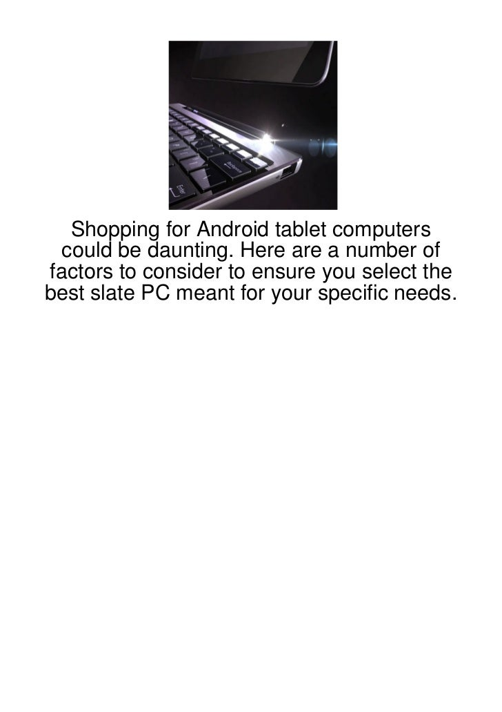 Shopping for Android tablet computers could be daunting. Here are a number offactors to consider to ensure you select theb...