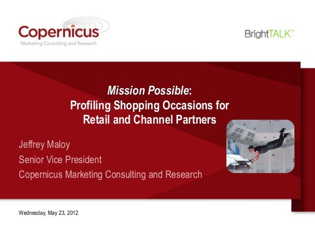 Mission Possible:                   Profiling Shopping Occasions for                     Retail and Channel PartnersJeffre...