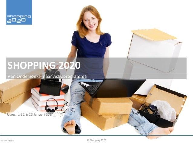 SHOPPING 2020 Van Onderzoeks- naar Actieprogramma  Utrecht, 22 & 23 Januari 2014  Source: iStock  © Shopping 2020