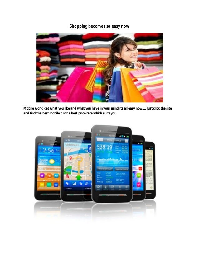 Shopping becomes so easy now  Mobile world get what you like and what you have in your mind.Its all easy now…. Just click ...