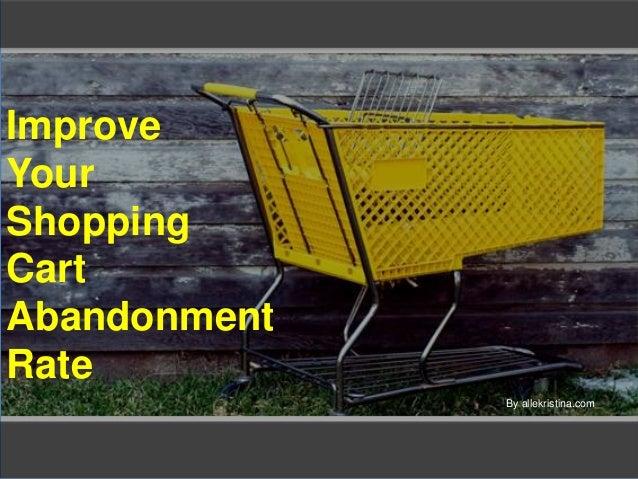 ImproveYourShoppingCartAbandonmentRate              By allekristina.com
