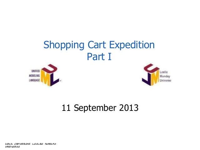 Shopping Cart Expedition Part I  11 September 2013  2013 copyright Leslie Munday Universe