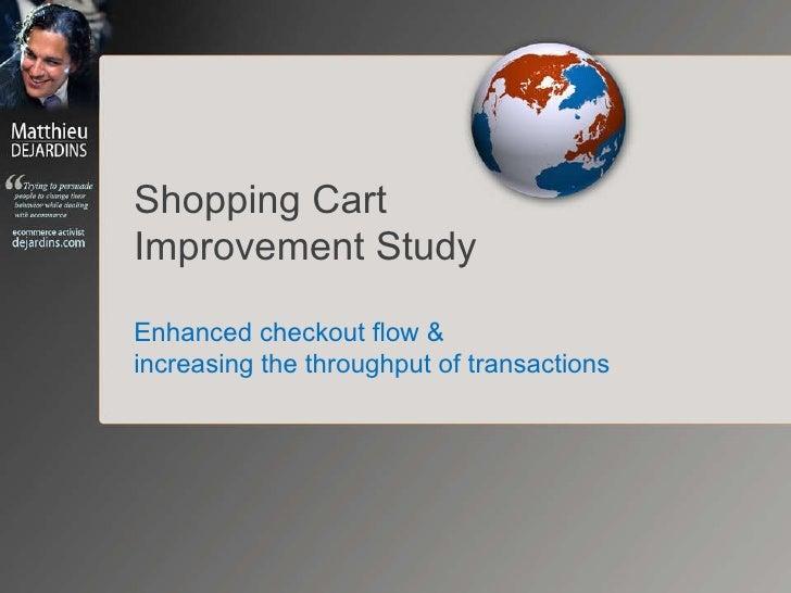 Shopping Cart Improvement Study: Enhanced checkout flow & increasing the throughput of transactions
