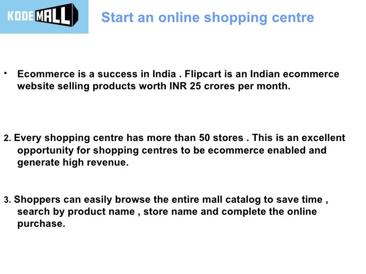 Start an online shopping centre <ul><li>Ecommerce is a success in India . Flipcart is an Indian ecommerce website selling ...