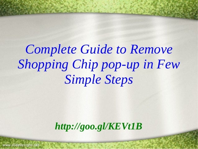 Complete Guide to Remove Shopping Chip pop-up in Few Simple Steps http://goo.gl/KEVt1B