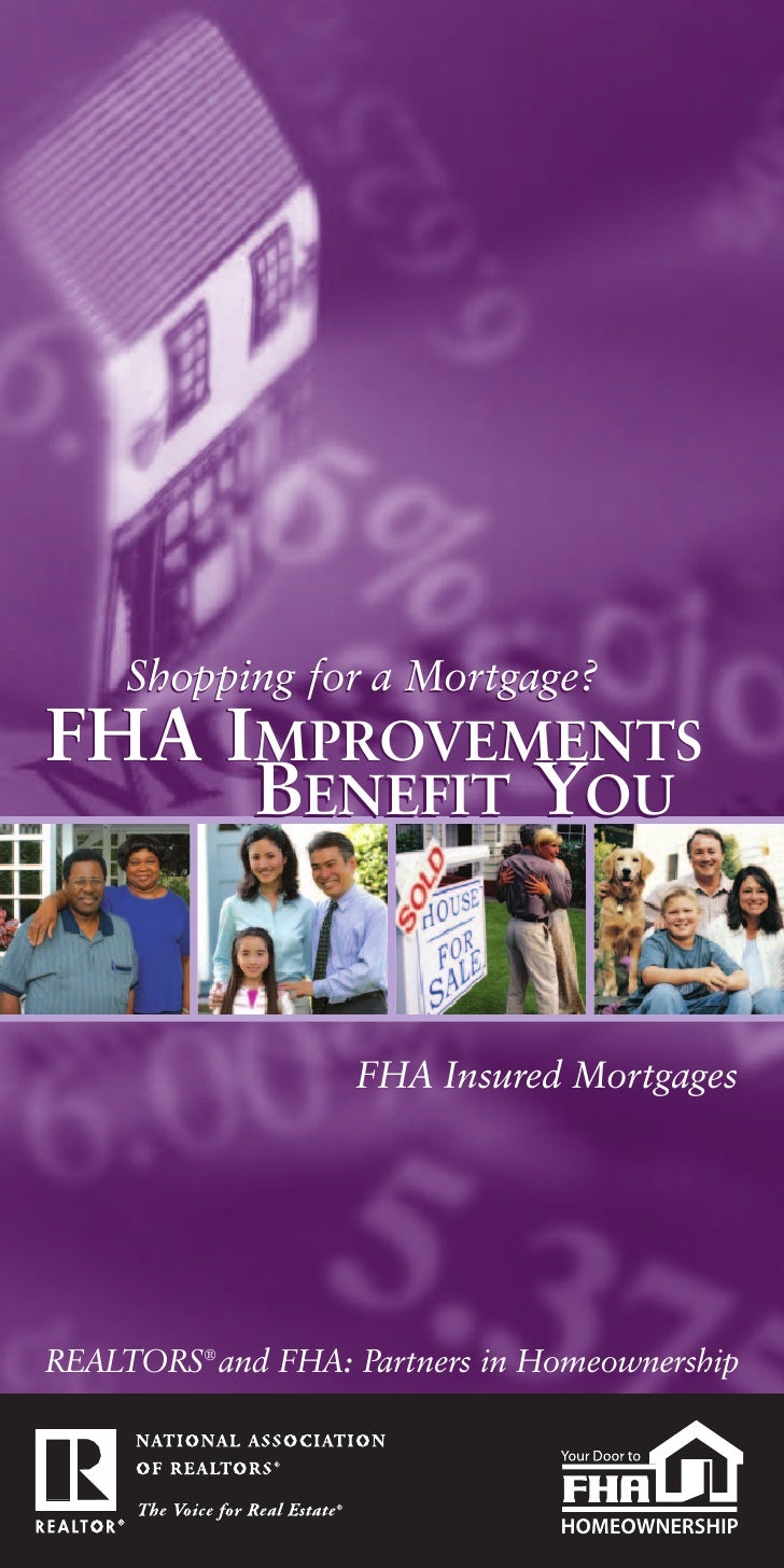 Shopping for a Mortgage? FHA IMPROVEMENTS      BENEFIT YOU                      FHA Insured Mortgages     REALTORS® and FH...