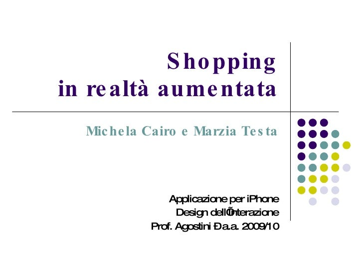 Shopping in realtà aumentata    Michela Cairo e Marzia Testa                    Applicazione per iPhone                  D...