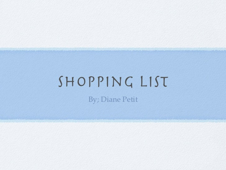 Shopping List   By; Diane Petit