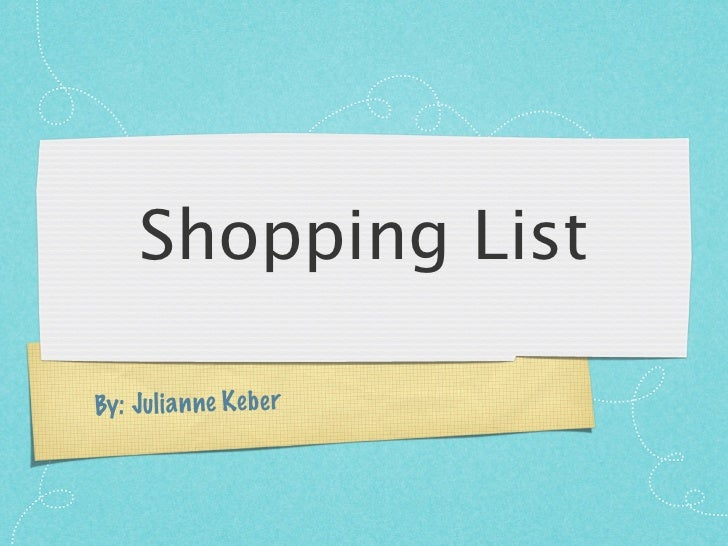 Shopping ListBy: Ju li a n ne K eb er
