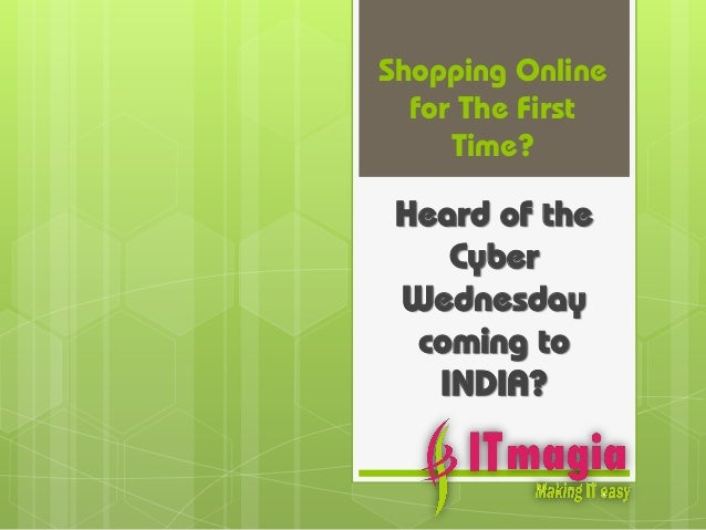 Shopping Online  for The First     Time? Heard of the    Cyber Wednesday  coming to   INDIA?