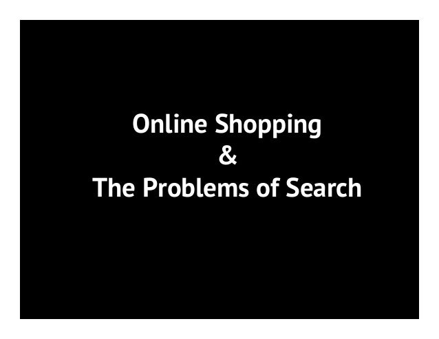 Online Shopping & The Problems of Search