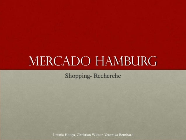 MERCADO Hamburg         Shopping- Recherche  Livinia Hoops, Christian Wieser, Veronika Bernhard