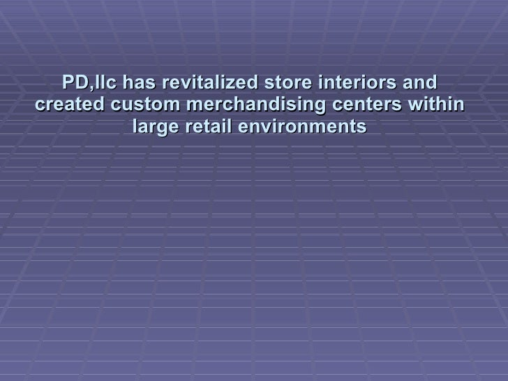 PD,llc has revitalized store interiors and created custom merchandising centers within large retail environments