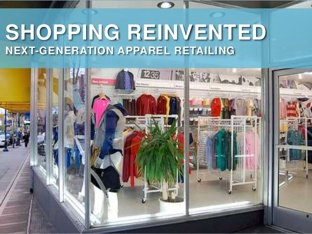 INTRO QUICK HITS A/RDEVICES CLOSINGLOCATIONSOCIAL SHOPPING REINVENTED NEXT-GENERATION APPAREL RETAILING
